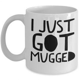 I just Got Mugged 11oz Ceramic Coffee Mug, Motivational Mug, Fun Mugs, Funny Gift